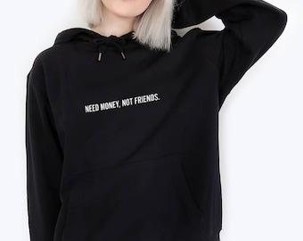 Need Money Not Friends Tumblr Inspired Pastel Pale Grunge Aesthetic Hoodie Hooded Sweatshirt Black Aesthetics 90s