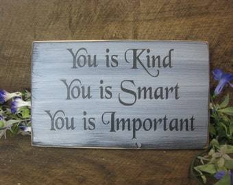 You is Kind You is Smart You is Important - Rustic Sign What a great inspirational sign, This would work in so many settings