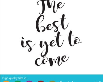 The Best is Yet to Come SVG, DXF, EPS Cut file - Printable art, fun quotes,