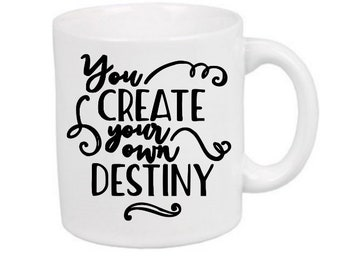 You Create Your Own Destiny Funny Mug Coffee Cup Gift Home Decor Kitchen Bar Gift for Her Him Any Color Personalized Custom Jenuine Crafts
