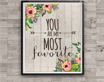 Printable Art 8 x 10 - You Are My Most Favorite Print - Home Decor Poster Rustic Boho Floral Art