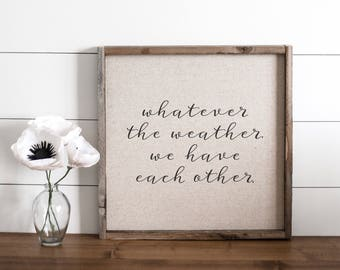 We Have Each Other  // 17x17 Handmade Sign