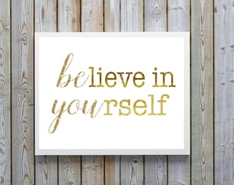 Printable,quote,inspirational,Believe in yourself,believe,gold,Wall Art,Download,Printable,Quote,Home Decor,gift,Motivational,gift for women