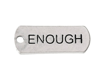 "5 Antiqued Silver ""Enough""  Charms"