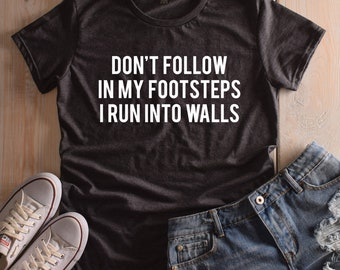 MORE STYLES! Don't Follow In My Footsteps I Run Into Walls Womens Graphic Tee, Graphic Tee, Funny Graphic Tee, funny shirts, funny tshirts