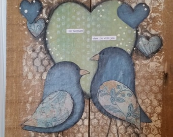 "Two Blue Birds, ""I am happiest when I'm with you."", Pallet, mixed media, printed patterned paper, Love"