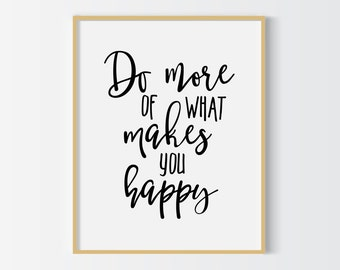 Do more of what makes you happy print, motivational quote printable, office decor, wall decor, home decor, black and white typography