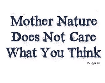 Mother Nature Does Not Care What You Think T Shirt