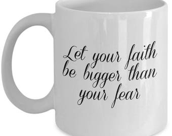 Let your faith be bigger than your fear, mug, with cursive script