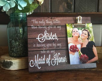 Maid of Honor Gift, Wedding Thank You, The Only Thing Better Than Having You As My Sister is Having You by my Side as my Maid of Honor