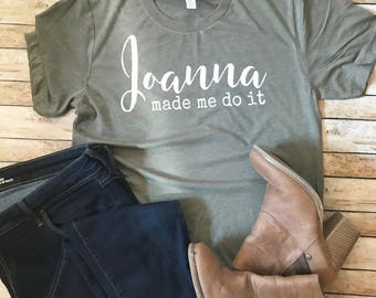 Joanna Made me do It | Farmhouse Tee | Cottage Tee | Fixer Upper Shirt | Demo Day