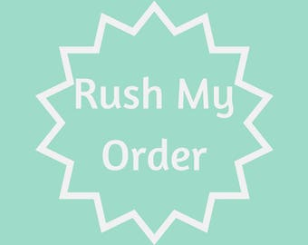 Rush My Order - Read ENTIRE Description BEFORE Ordering.