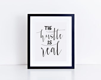 The HUSTLE is Real PRINTABLE art - digital, downloadable file