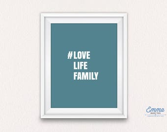 Love, Life, Family, Hashtag, Quote, Inspirational print, Gift for Her, Engagement Gift - Different colours and sizes, unframed