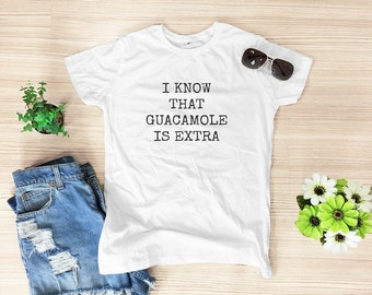 I know that guacamole is extra shirt women top women shirt funny tshirt quote top blogger t shirt tumblr t shirt shirt with quotes size S M