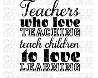Teachers who love teaching, teach children to love learning svg