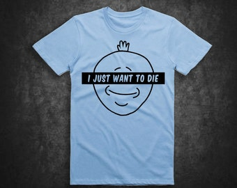 I Just Want To Die T-Shirt