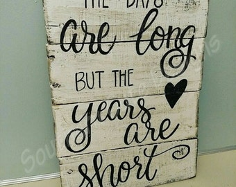 The Days are Long but the years are short, wood signs, wood signs sayings, wall signs, wooden signs, kids signs, rustic signs