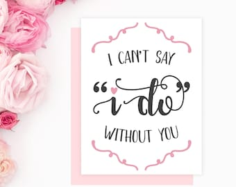 Will You Be My Bridesmaid Card | I Can't Say I Do Without You Card | Bridesmaid Proposal | 100% Recycled Card