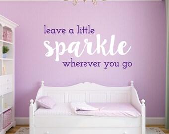 She leaves a little sparkle wherever she goes - Leave a little sparkle wherever you go - leave a little sparkle - sparkle quote - wall decal