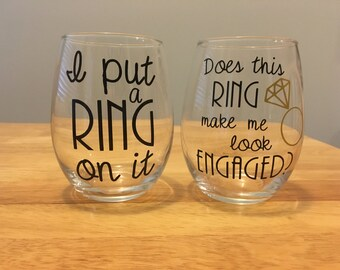 Engagement cup set / I put a ring on it wine glass / does this ring make me look engaged wine glass  / engagement announcement / gift