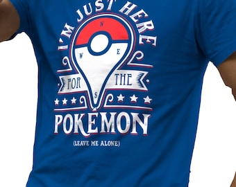 I'm Just Here For The Pokemon Go Leave Me Alone T-Shirt