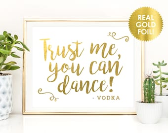 Trust Me You Can Dance Sign in REAL Gold FOIL / Funny Wedding Alcohol Bar Signs / Pick Your Alcohol / Peony Theme