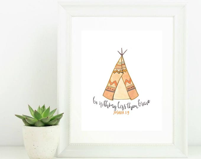 Hand Lettered Digital Print Watercolor Tee Pee Be Nothing Less Than Brave Joshua 1:9