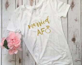 Married AF shirt, Women's tshirt, wedding gift, engaged, bridal tee, funny wedding top, bride gift, wedding top, funny shirt, engaged af