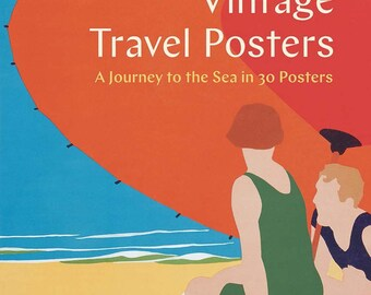Travel Posters, Vintage: A Journey to the Sea in 30 Posters