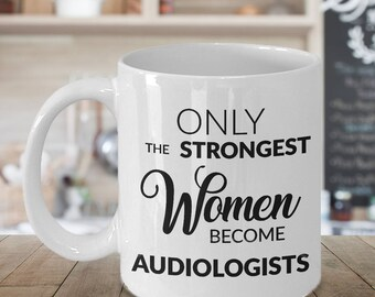 Audiologist Gifts - Audiologist Mug - Only the Strongest Women Become Audiologist Coffee Mug Ceramic Tea Cup