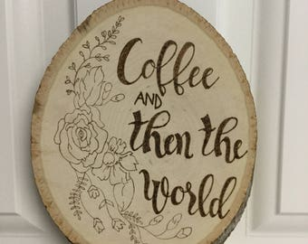 Coffee Art. Coffee and Then the World Wood Sign. Wood Wall Art. Wood Burning Art. Coffee Sign. Coffee Gift. Coffee Quote. Rustic art