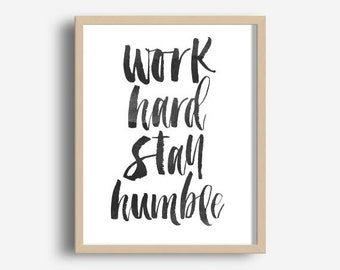 Work Hard stay Humble Print, Typography Print, Printable Wall Art, Modern Wall Art, Wisdom Quote, Digital Download
