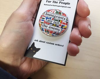 Immigrants Welcome Button/Muslim Button/ Immigrant Pin/ Immigrants Are Not the Problem/ Pro Immigrant Magnet/ Pro Immigrant Pin/ B07