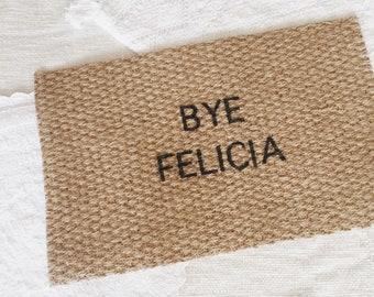 Doormat custom.bye felicia doormat.bye felicia.custom doormat.funny doormat.personalized doormat.doormat funny.doormat personalized.doormat