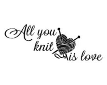 All you knit is love wall vinyl decal - 14 x 5.5