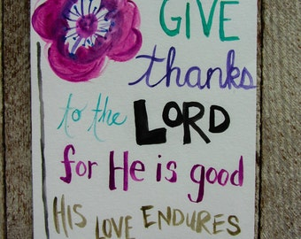 Scripture Art - Christian Art - Give Thanks to the Lord For He is good - Watercolor Painting, Inspirational Art, Scripture bible verse -