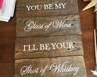 You be my Glass of Wine...I'll Be your Shot of Whiskey