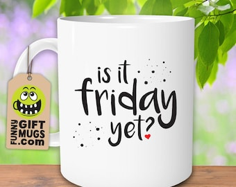 Is It Friday Yet? Mug, Funny Mugs, Sarcastic Mugs, Office Mug, Funny Work Gift, Coworker Gifts, Funny Coffee Cups, Friday Yet, Funny Teacups