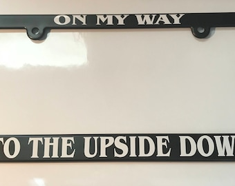 On my way To the Upside Down - Stranger Things License Plate Frame
