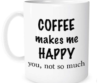 Coffee makes me happy you not so much mug