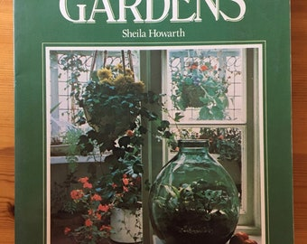 Miniature Gardens Book, by Shelia Howarth, Sink, Bottle Gardens, Window Boxes, Tubs, Bonsai and Baskets, Color Photos, Very Good Condition