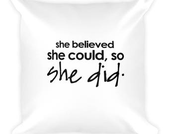 She Believed She Could Square Pillow