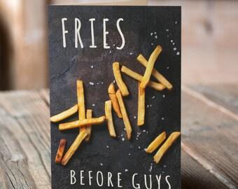 Fries Before Guys ~ Girlfriend Card ~ Bestie ~ Girl Humor