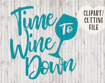 time to wine down svg, wine svg file, wine cut file, tshirt design, viny decal, wall decal, silhouette cutting file, svg files for cricut