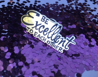 Be Excellent To Each Other Enamel Pin