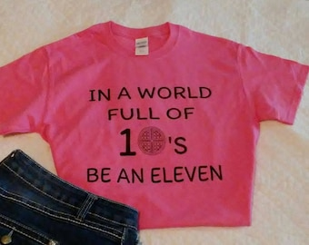 in a world full of 10s be an eleven custom Hoodie sweatshirt tshirt extended sizes available front pullover foil stranger things shirt lies