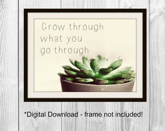 DIGITAL DOWNLOAD - Grow through what you go through quote - multiple sizes