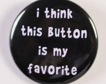 I Think This Button Is My Favorite - Button Pinback Badge 1 1/2 inch - Flatback Magnet or Keychain