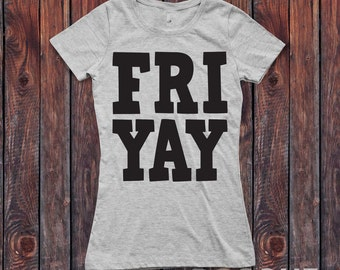 FRIYAY T-Shirt / Women's T-shirt Top Tee Shirt Script design Friday Funday Shirt - Ink Printed